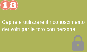 13. Capire e utilizzare il riconoscimento dei volti per le foto con persone